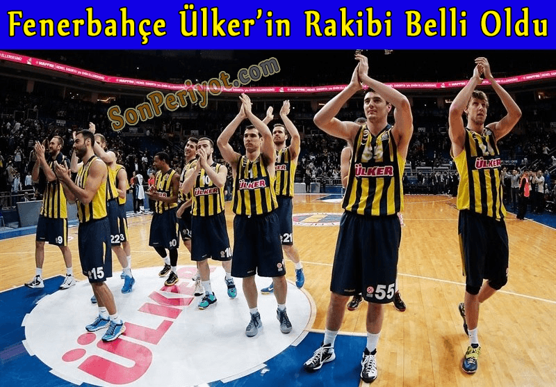 Fenerbahçe Ülker'in Rakibi Belli oldu