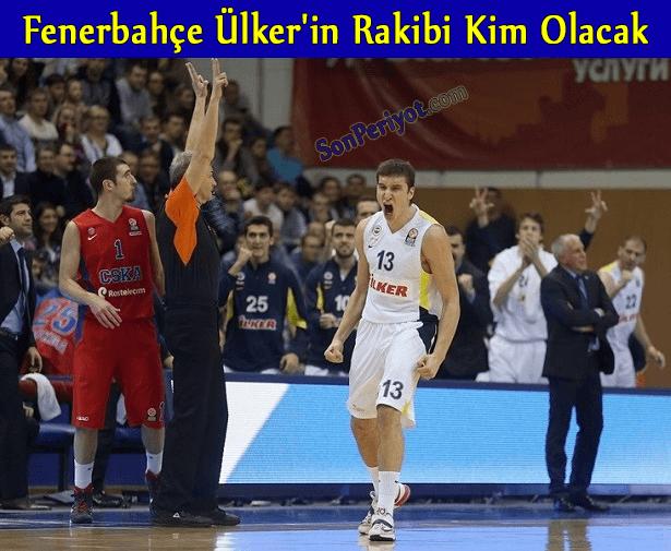 Fenerbahçe Ülker'in Rakibi Kim Olacak Euroleague