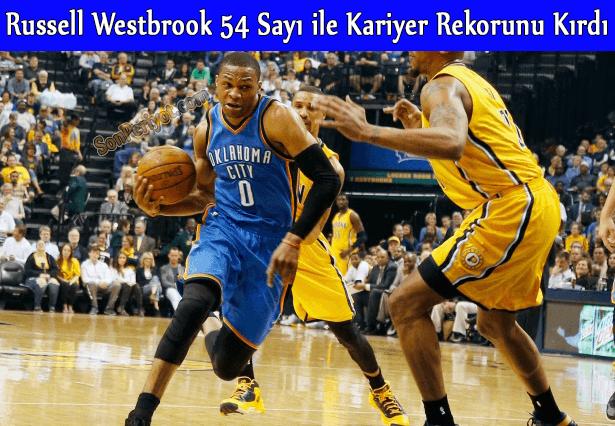 Russell Westbrook Kariyer Rekorunu Kırdı : 54 Sayı