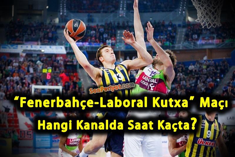 Fenerbahçe-Laboral Kutxa Maçı Hangi Kanalda Saat Kaçta Ne Zaman