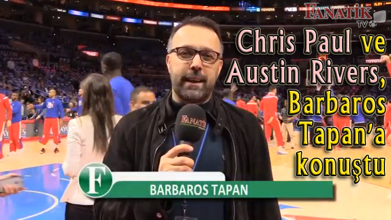 Chris Paul ve Austin Rivers, Barbaros Tapan'a Konuştu